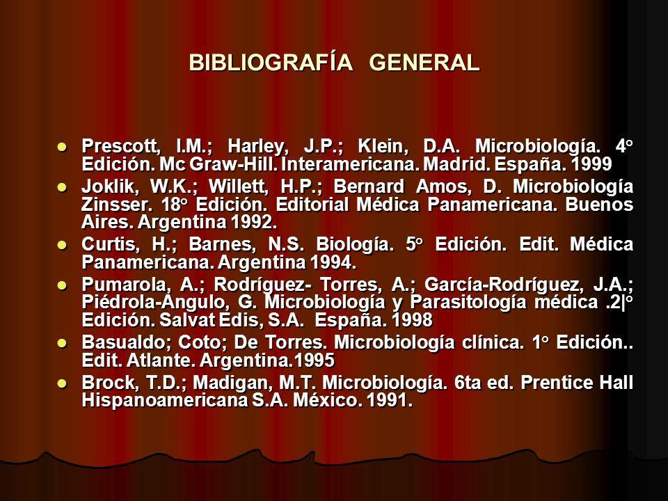 BIBLIOGRAFÍA GENERAL Prescott, l.M.; Harley, J.P.; Klein, D.A. Microbiología. 4° Edición. Mc Graw-Hill. Interamericana. Madrid. España. 1999.