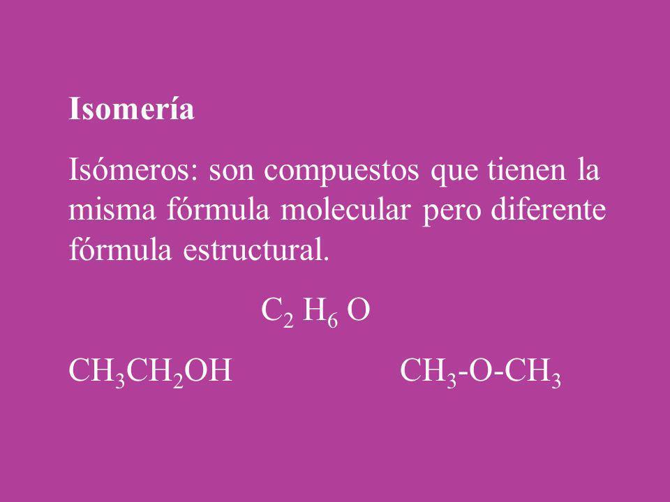 Isomería Isómeros: son compuestos que tienen la misma fórmula molecular pero diferente fórmula estructural.