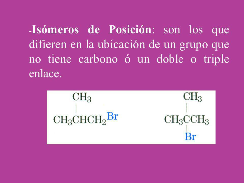 -Isómeros de Posición: son los que difieren en la ubicación de un grupo que no tiene carbono ó un doble o triple enlace.