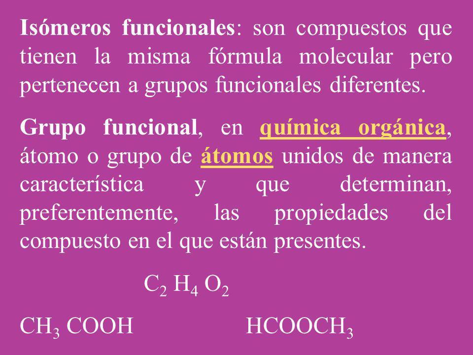 Isómeros funcionales: son compuestos que tienen la misma fórmula molecular pero pertenecen a grupos funcionales diferentes.