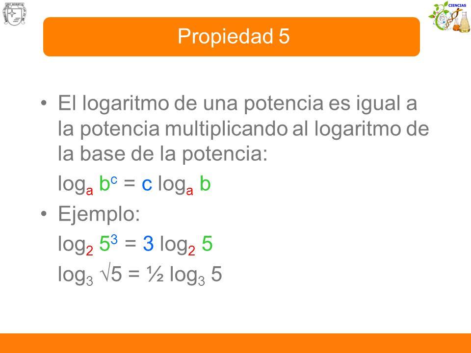Propiedad 5El logaritmo de una potencia es igual a la potencia multiplicando al logaritmo de la base de la potencia: