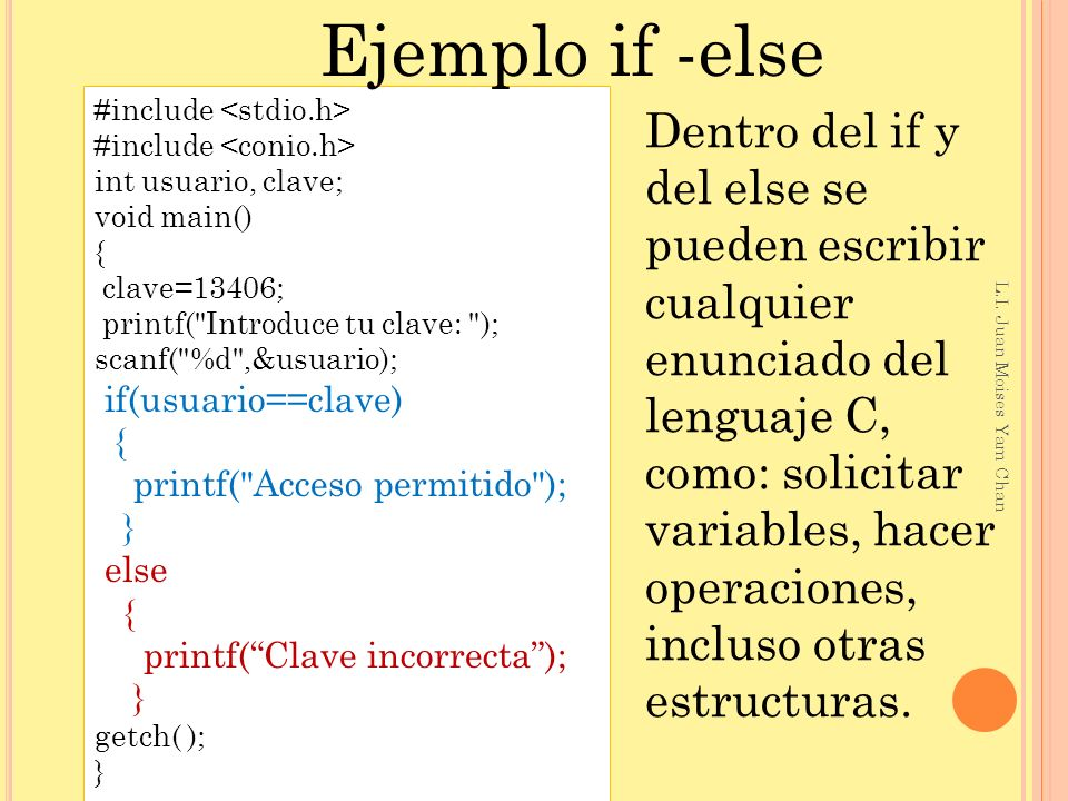 Ejemplo if -else#include <stdio.h> #include <conio.h> int usuario, clave; void main() { clave=13406;