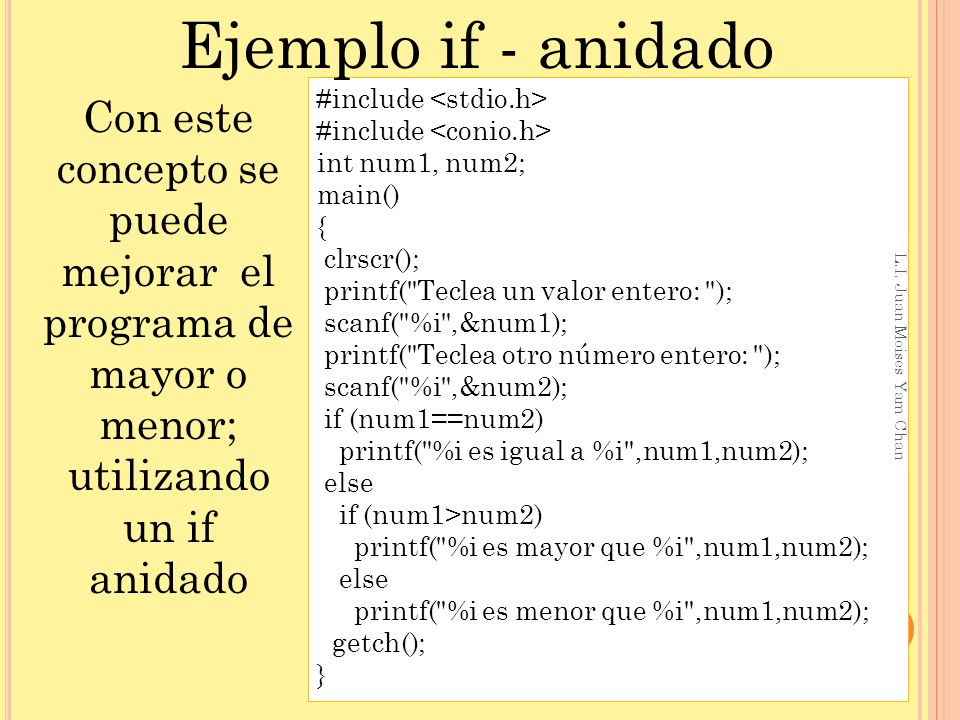 Ejemplo if - anidado Con este concepto se puede mejorar el programa de mayor o menor; utilizando un if anidado.