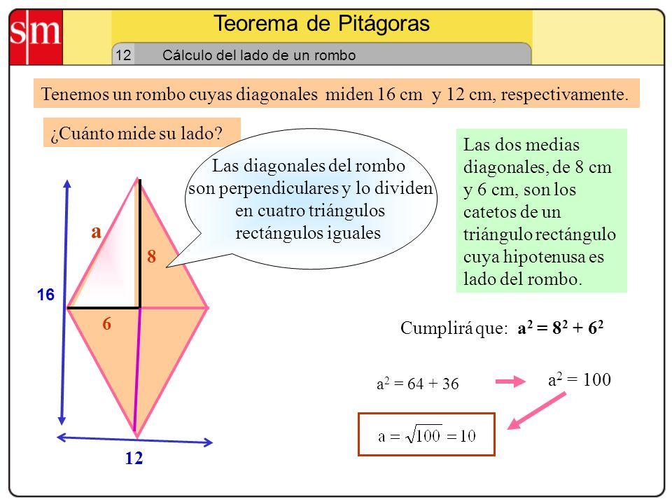Teorema de Pitágoras 12. Cálculo del lado de un rombo. Tenemos un rombo cuyas diagonales miden 16 cm y 12 cm, respectivamente.