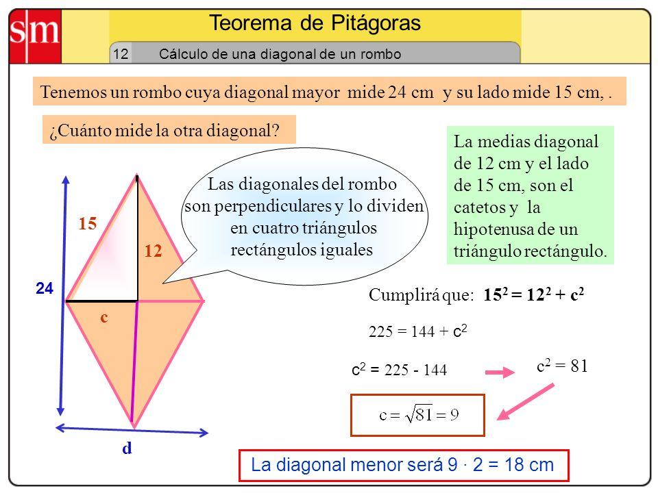 Teorema de Pitágoras 12. Cálculo de una diagonal de un rombo. Tenemos un rombo cuya diagonal mayor mide 24 cm y su lado mide 15 cm, .