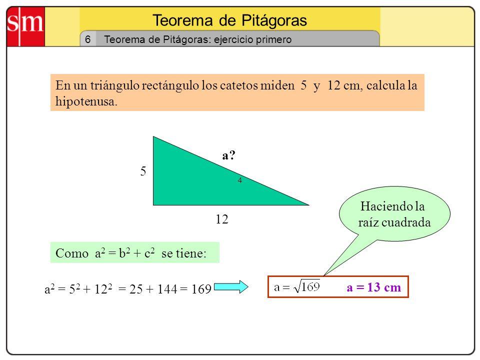 Teorema de Pitágoras 6. Teorema de Pitágoras: ejercicio primero. En un triángulo rectángulo los catetos miden 5 y 12 cm, calcula la hipotenusa.