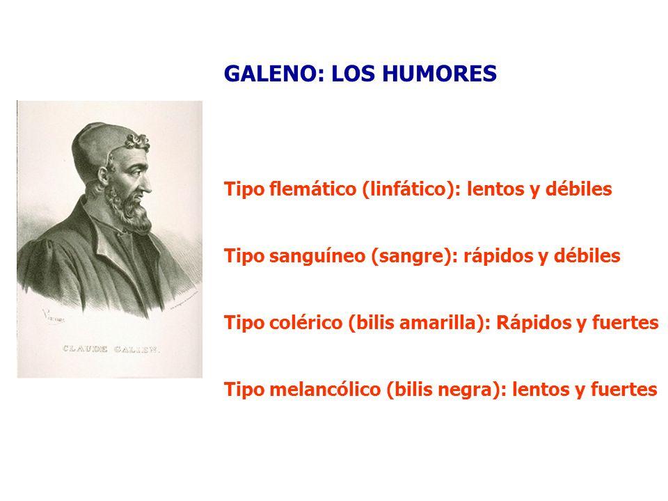 GALENO: LOS HUMORES Tipo flemático (linfático): lentos y débiles