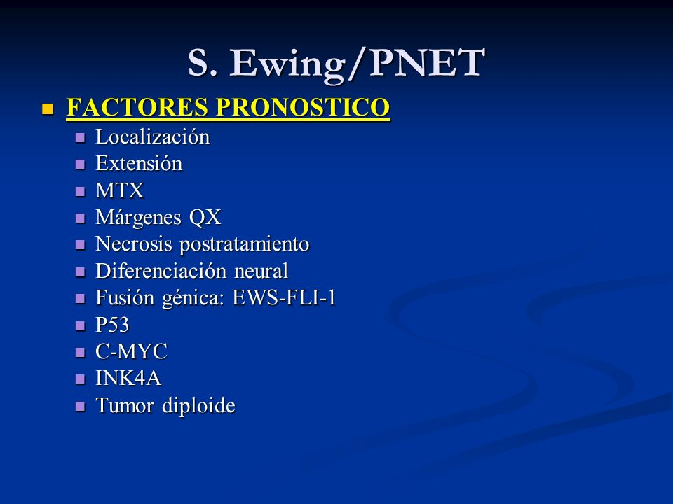 S. Ewing/PNET FACTORES PRONOSTICO Localización Extensión MTX