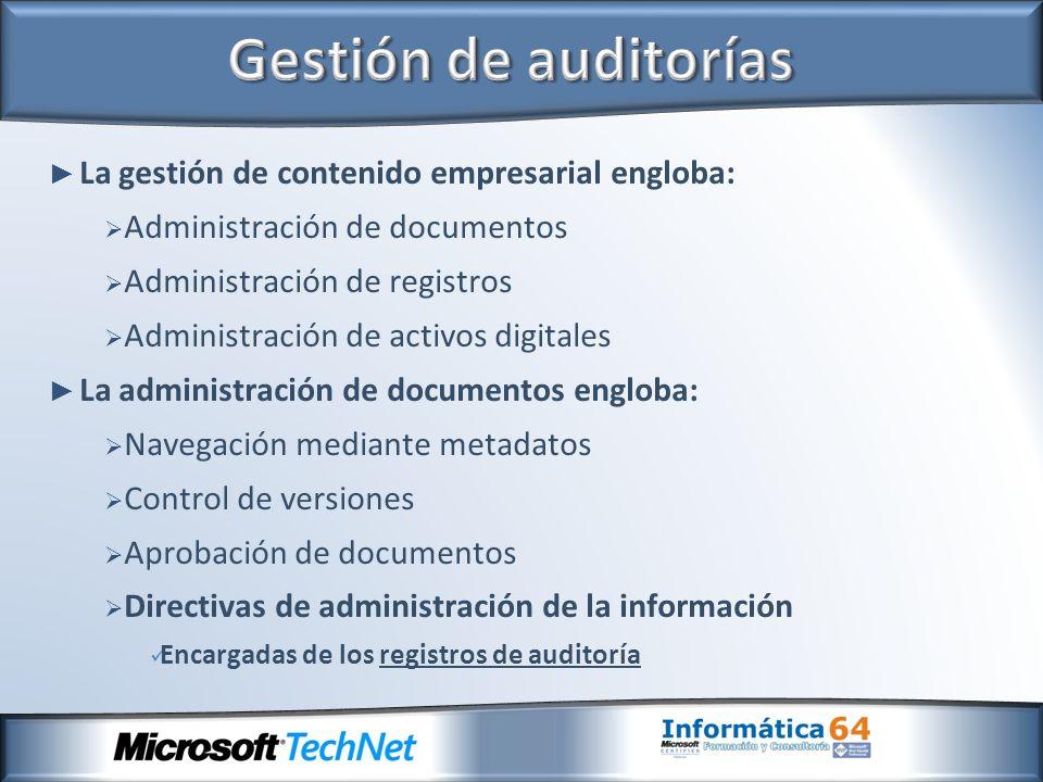 Gestión de auditorías La gestión de contenido empresarial engloba:
