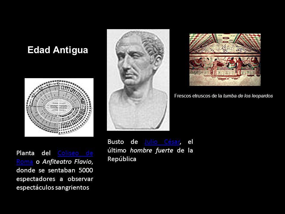 Edad AntiguaFrescos etruscos de la tumba de los leopardos. Busto de Julio César, el último hombre fuerte de la República.