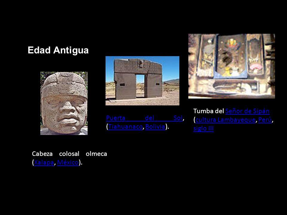 Edad Antigua Tumba del Señor de Sipán (cultura Lambayeque, Perú, siglo III. Puerta del Sol, (Tiahuanaco, Bolivia).