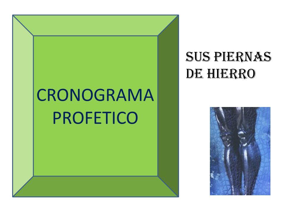 CRONOGRAMA PROFETICO Sus piernas de hierro