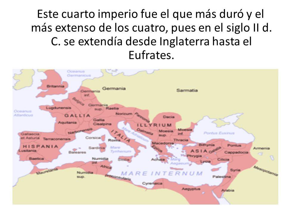 Este cuarto imperio fue el que más duró y el más extenso de los cuatro, pues en el siglo II d.