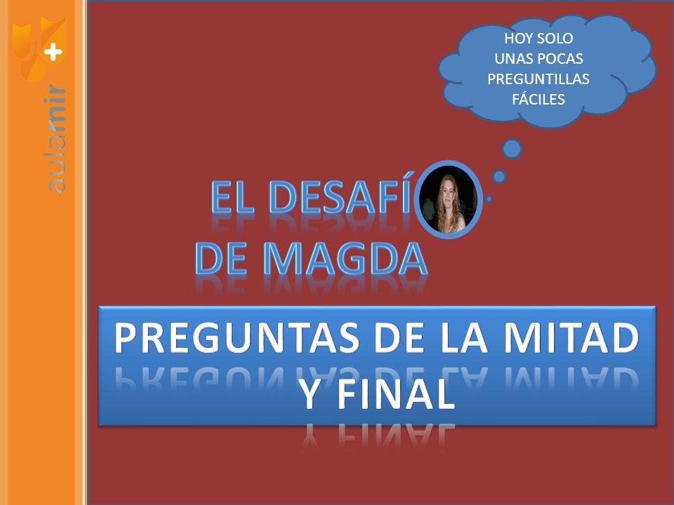 EL DESAFÍ DE MAGDA PREGUNTAS DE LA MITAD Y FINAL HOY SOLO UNAS POCAS