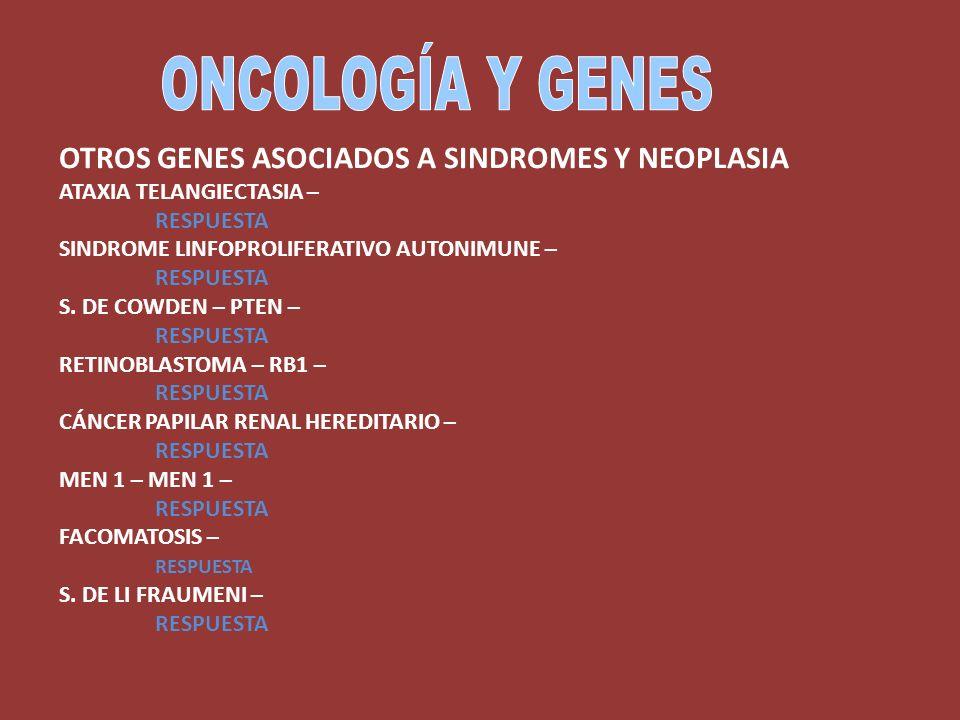 ONCOLOGÍA Y GENES OTROS GENES ASOCIADOS A SINDROMES Y NEOPLASIA