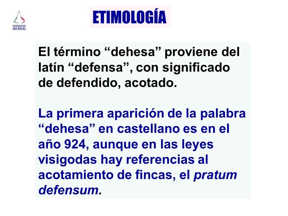 ETIMOLOGÍA El término dehesa proviene del latín defensa , con significado de defendido, acotado.
