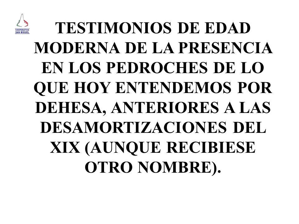 TESTIMONIOS DE EDAD MODERNA DE LA PRESENCIA EN LOS PEDROCHES DE LO QUE HOY ENTENDEMOS POR DEHESA, ANTERIORES A LAS DESAMORTIZACIONES DEL XIX (AUNQUE RECIBIESE OTRO NOMBRE).
