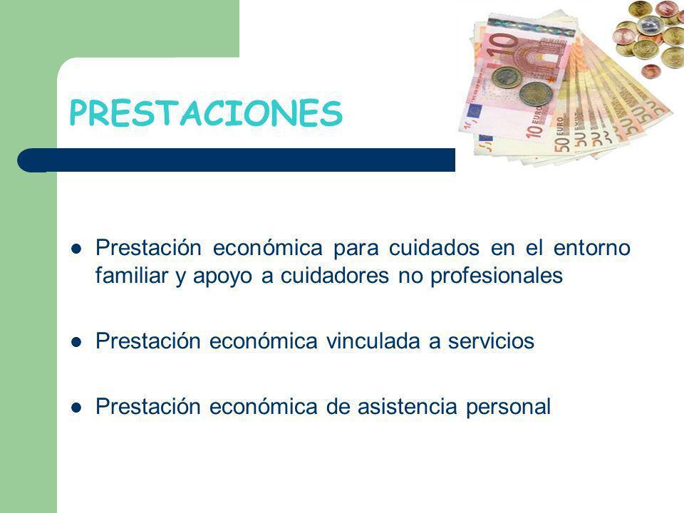 PRESTACIONESPrestación económica para cuidados en el entorno familiar y apoyo a cuidadores no profesionales.