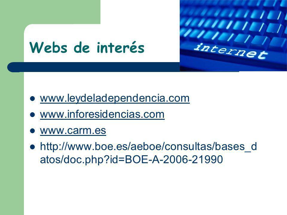 Webs de interés www.leydeladependencia.com www.inforesidencias.com