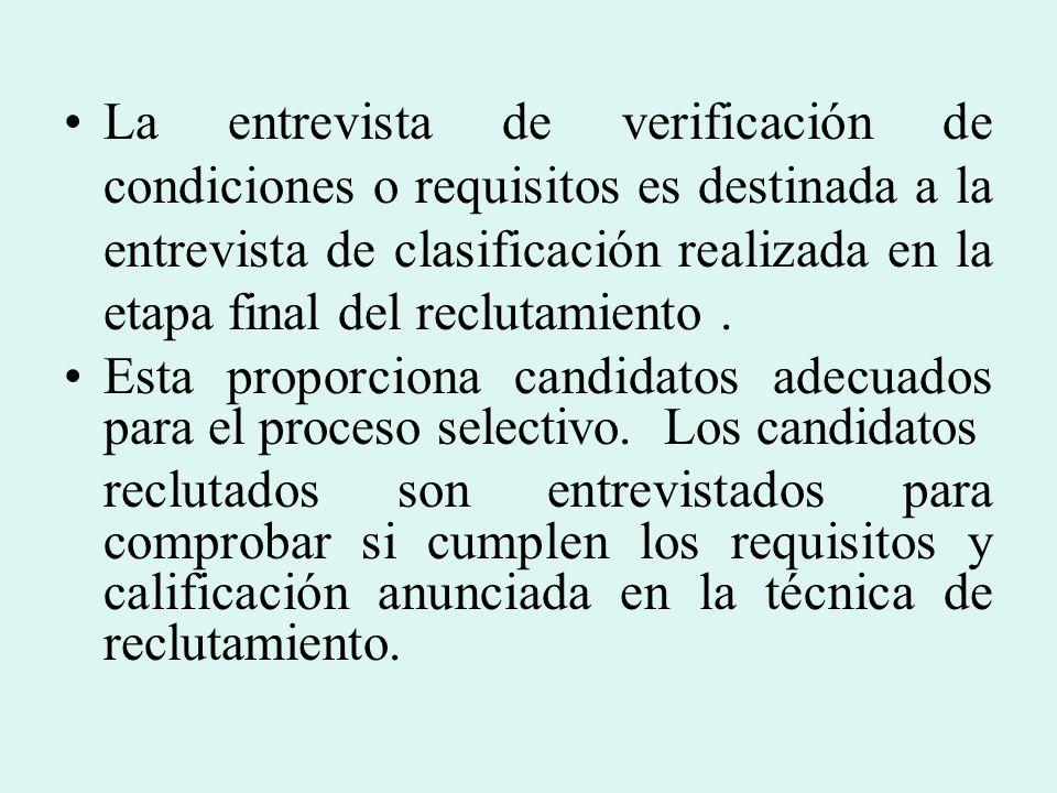 La entrevista de verificación de condiciones o requisitos es destinada a la entrevista de clasificación realizada en la etapa final del reclutamiento .