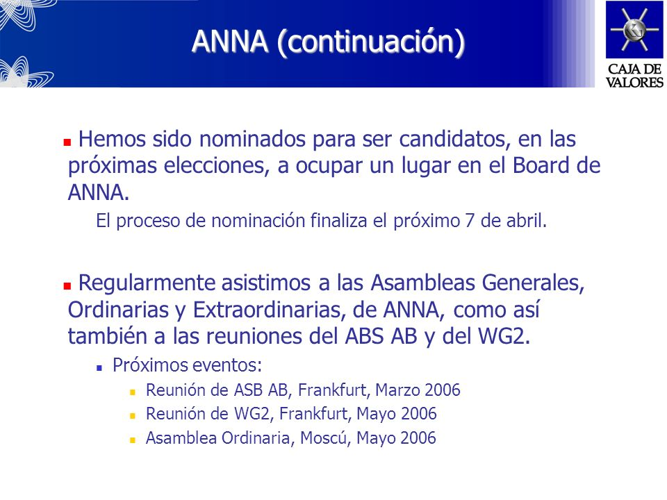 ANNA (continuación)Hemos sido nominados para ser candidatos, en las próximas elecciones, a ocupar un lugar en el Board de ANNA.