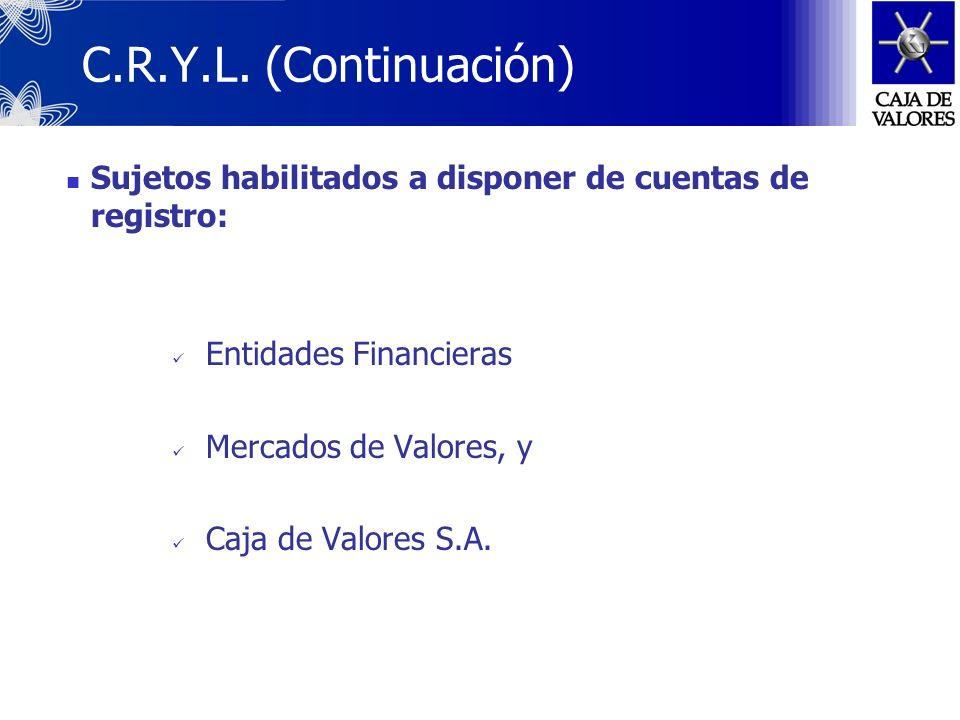 C.R.Y.L. (Continuación)Sujetos habilitados a disponer de cuentas de registro: Entidades Financieras.
