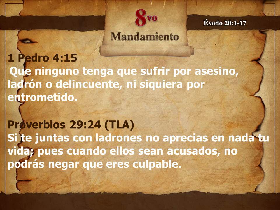 1 Pedro 4:15 Que ninguno tenga que sufrir por asesino, ladrón o delincuente, ni siquiera por entrometido.