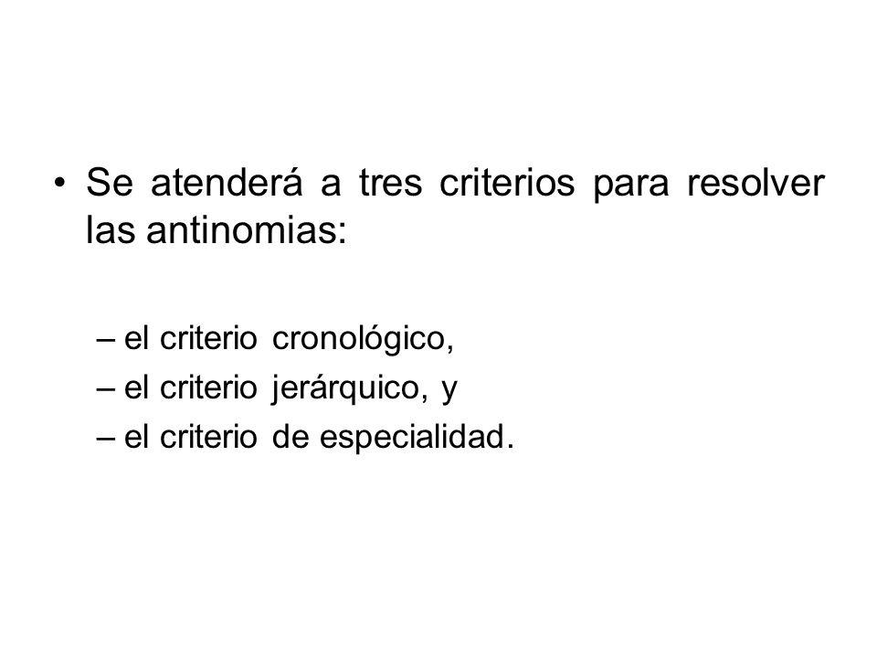 Se atenderá a tres criterios para resolver las antinomias:
