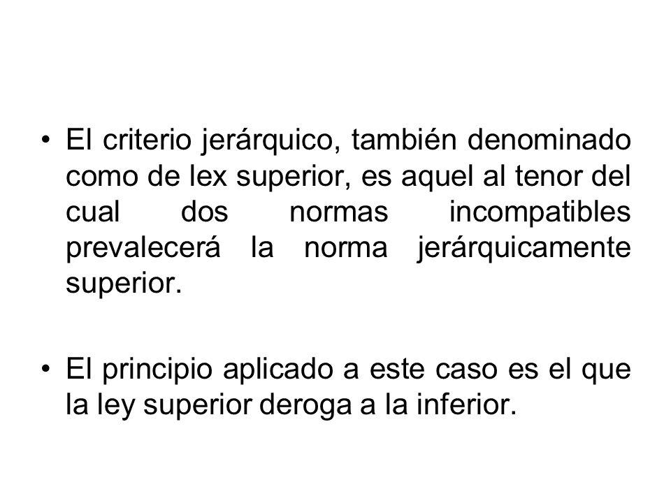 El criterio jerárquico, también denominado como de lex superior, es aquel al tenor del cual dos normas incompatibles prevalecerá la norma jerárquicamente superior.