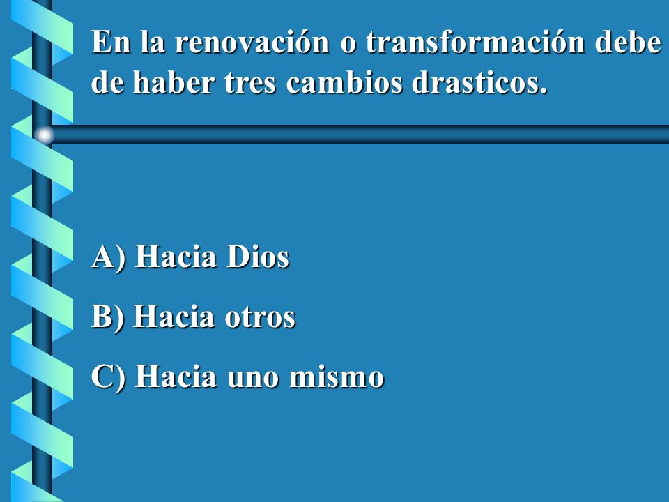 En la renovación o transformación debe de haber tres cambios drasticos.