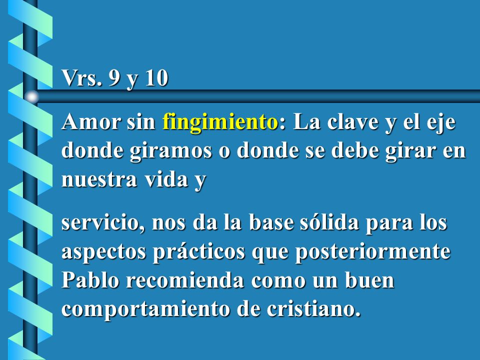 Vrs. 9 y 10 Amor sin fingimiento: La clave y el eje donde giramos o donde se debe girar en nuestra vida y.