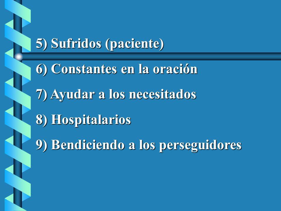 5) Sufridos (paciente) 6) Constantes en la oración. 7) Ayudar a los necesitados. 8) Hospitalarios.