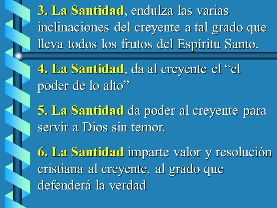 3. La Santidad, endulza las varias inclinaciones del creyente a tal grado que lleva todos los frutos del Espíritu Santo.