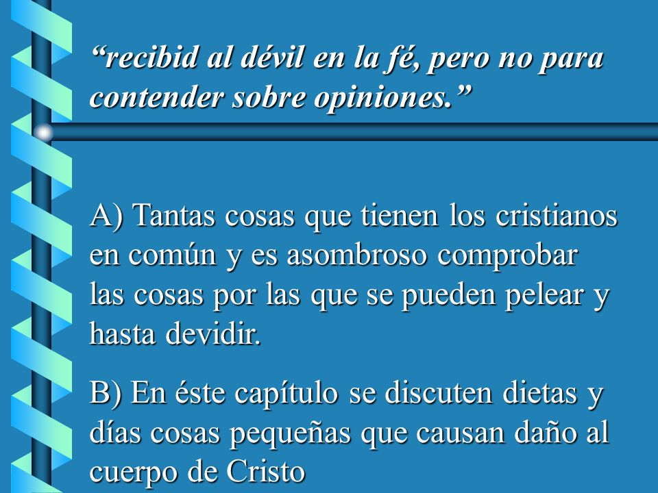recibid al dévil en la fé, pero no para contender sobre opiniones.