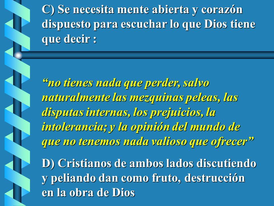 C) Se necesita mente abierta y corazón dispuesto para escuchar lo que Dios tiene que decir :