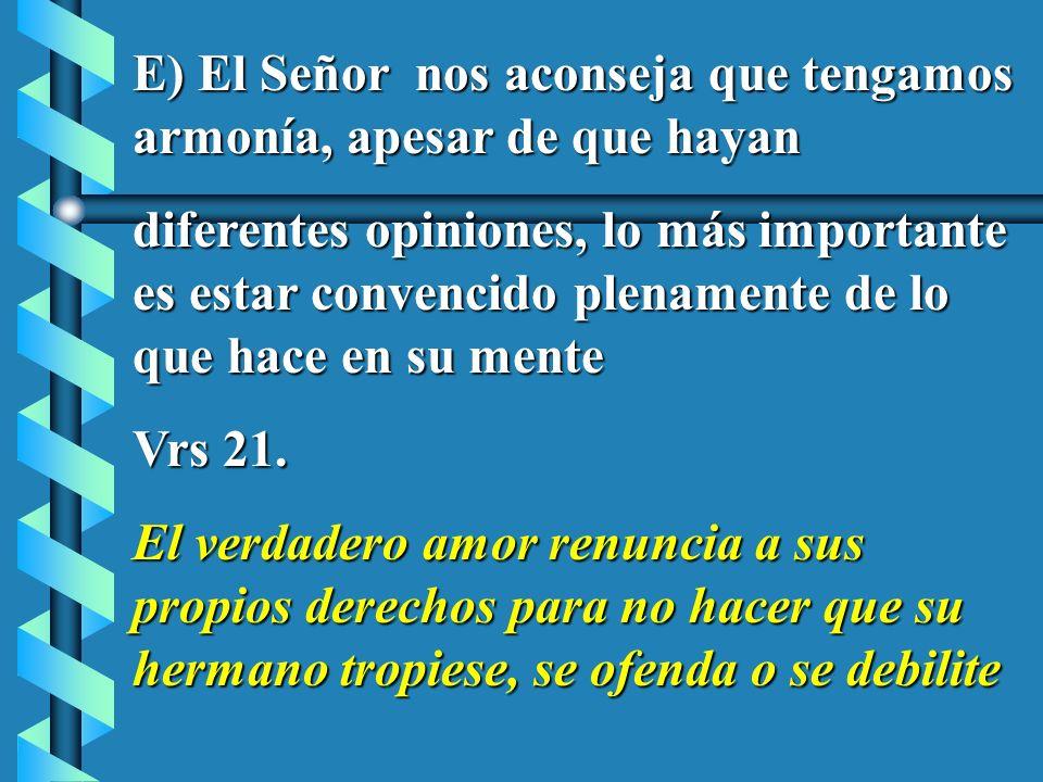 E) El Señor nos aconseja que tengamos armonía, apesar de que hayan