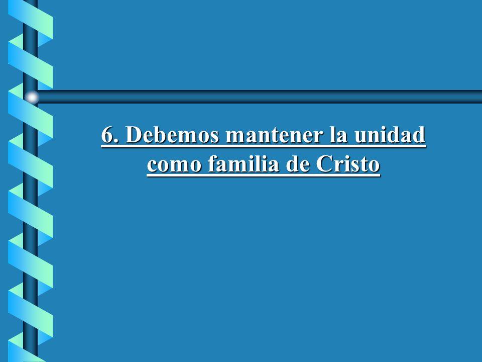6. Debemos mantener la unidad como familia de Cristo