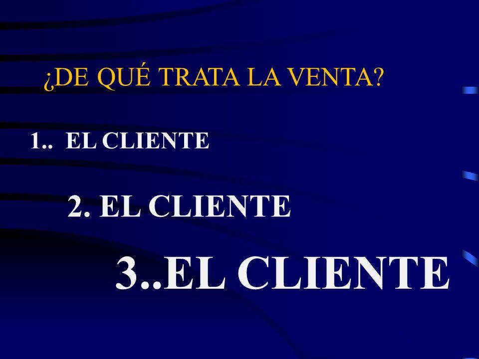 ¿DE QUÉ TRATA LA VENTA 1.. EL CLIENTE 2. EL CLIENTE 3..EL CLIENTE