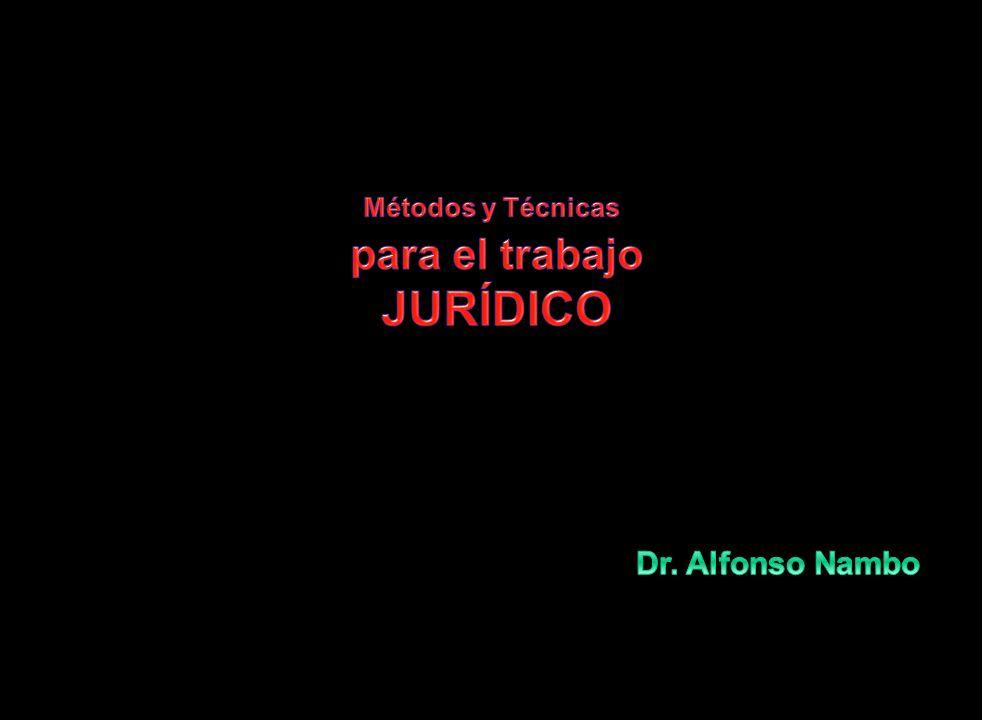 Métodos y Técnicas para el trabajo JURÍDICO Dr. Alfonso Nambo