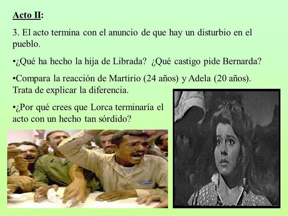 Acto II: 3. El acto termina con el anuncio de que hay un disturbio en el pueblo. ¿Qué ha hecho la hija de Librada ¿Qué castigo pide Bernarda