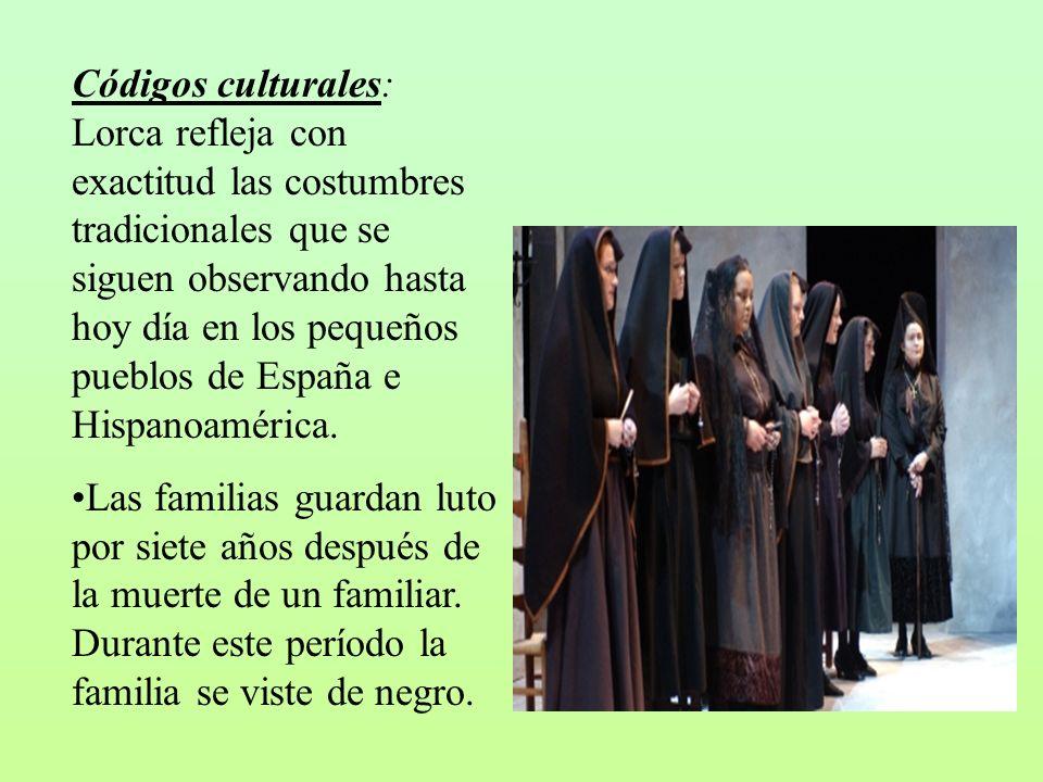 Códigos culturales: Lorca refleja con exactitud las costumbres tradicionales que se siguen observando hasta hoy día en los pequeños pueblos de España e Hispanoamérica.