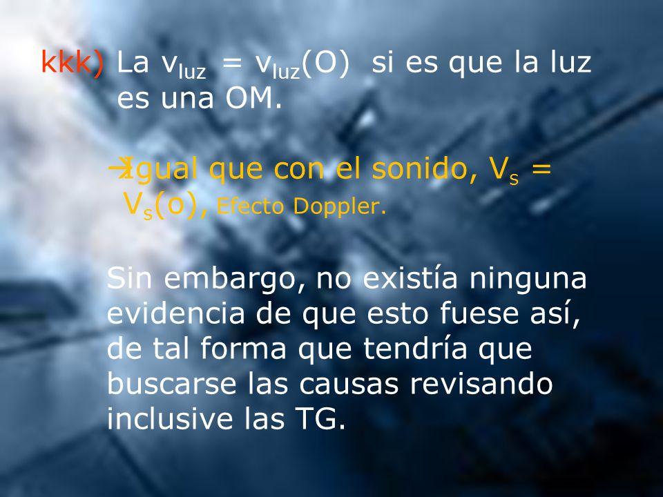 kkk) La vluz = vluz(O) si es que la luz es una OM.