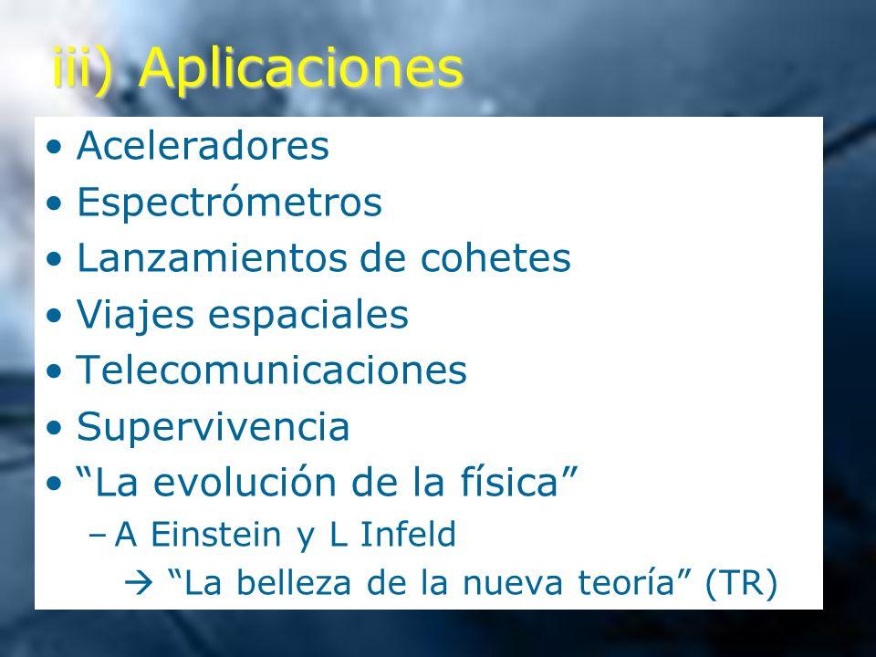 iii) Aplicaciones Aceleradores Espectrómetros Lanzamientos de cohetes