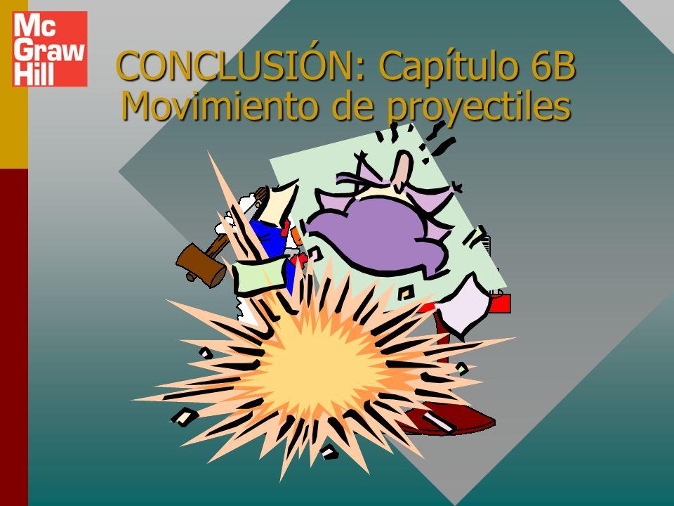 CONCLUSIÓN: Capítulo 6B Movimiento de proyectiles