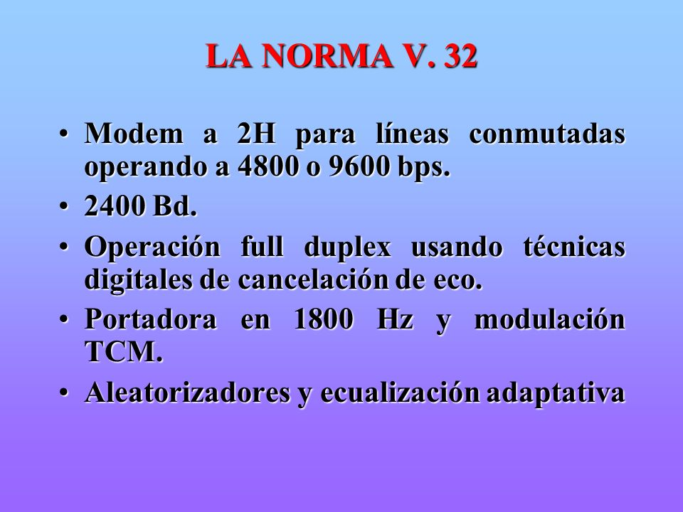 LA NORMA V. 32 Modem a 2H para líneas conmutadas operando a 4800 o 9600 bps. 2400 Bd.