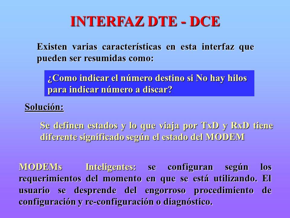 INTERFAZ DTE - DCE Existen varias características en esta interfaz que pueden ser resumidas como: