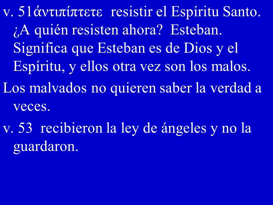 v. 51ἀντιπίπτετε resistir el Espíritu Santo. ¿A quién resisten ahora
