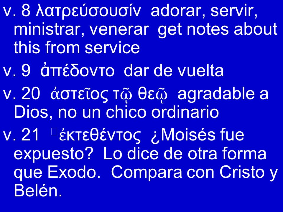 v. 8 λατρεύσουσίν adorar, servir, ministrar, venerar get notes about this from service