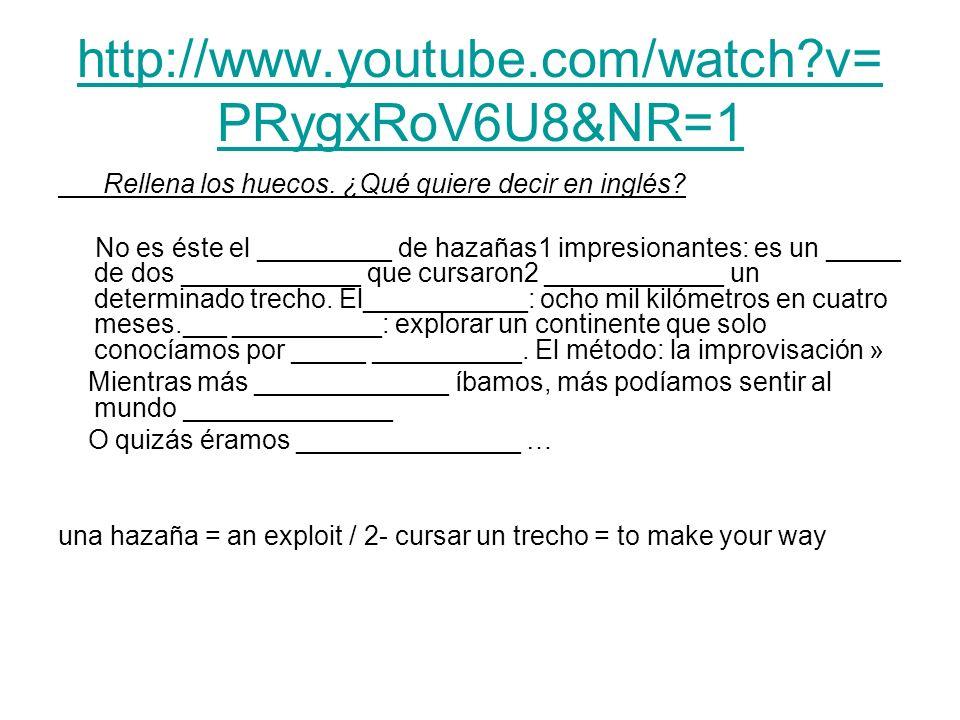 http://www.youtube.com/watch v=PRygxRoV6U8&NR=1 Rellena los huecos. ¿Qué quiere decir en inglés