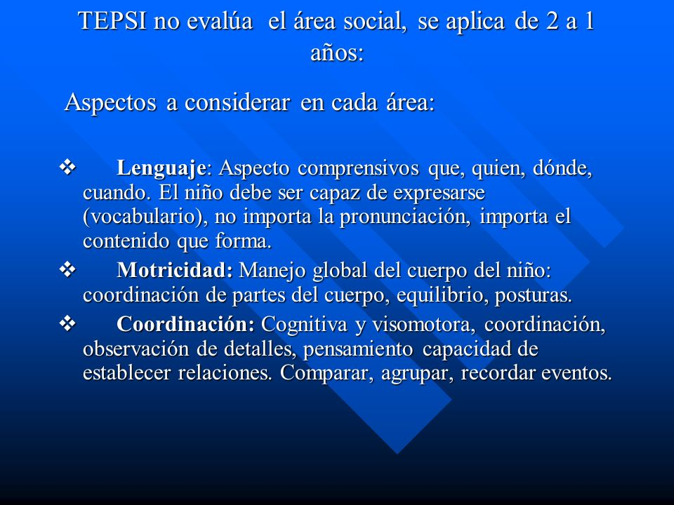TEPSI no evalúa el área social, se aplica de 2 a 1 años: